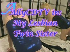 AllyCDTV in My Lesbian Twin